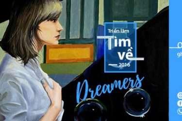 Triển Lãm Tìm Về 2016: DREAMers - Kể Chuyện Cầm Cọ Cùng Những Kẻ Mộng Mơ