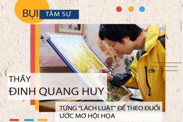 """Đinh Quang Huy – Từng """"lách luật"""" để theo đuổi ước mơ hội họa"""